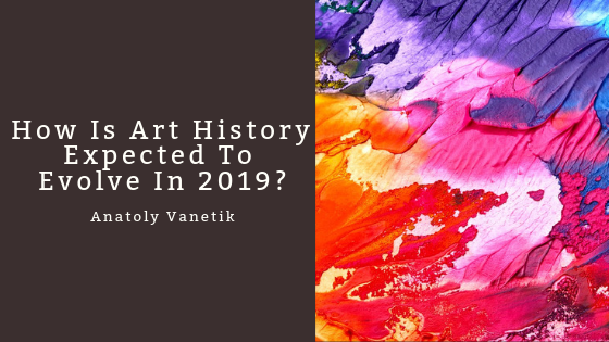 How Is Art History Expected To Evolve In 2019_